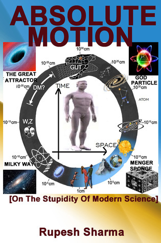 Absolute Motion [On The Stupidity Of ModernScience] Rupesh Sharma