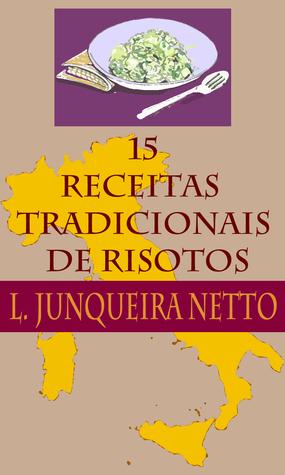 15 Receitas de Risotos Tradicionais  by  L. Junqueira Netto