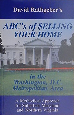 ABCs of Selling Your Home...: ...in the Washington, DC Metro Area David Rathgeber