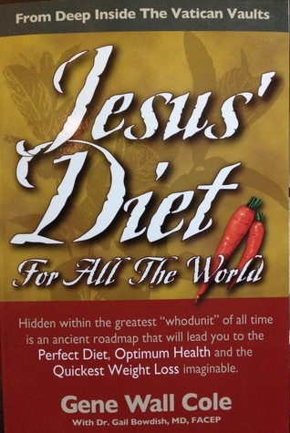 Jesus Diet For All The World  by  Gene Wall Cole
