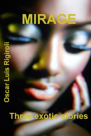 Mirage-Three Exotic Stories Oscar Luis Rigiroli