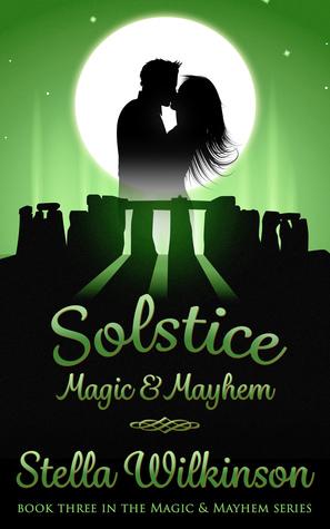Solstice Magic & Mayhem (Book Three, Magic & Mayhem Series)  by  Stella Wilkinson