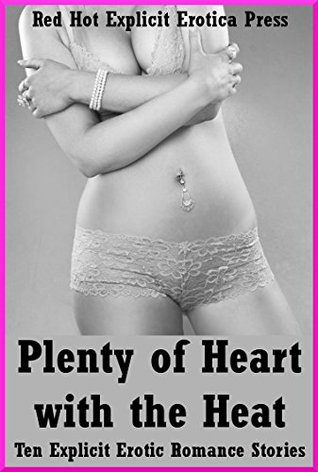 Plenty of Heart with the Heat: Ten Explicit Erotic Romance Stories April Lawless
