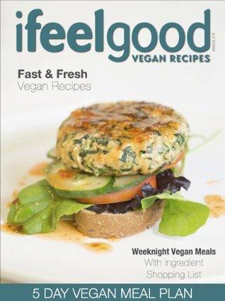 I Feel Good Vegan Recipes (Weeknight Vegan Meal Plan Book 37)  by  Adam Guthrie