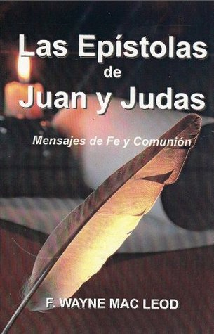 Las Epistolas de Juan y Judas (Light To My Path Devotional Commentary Series)  by  F. Wayne Mac Leod