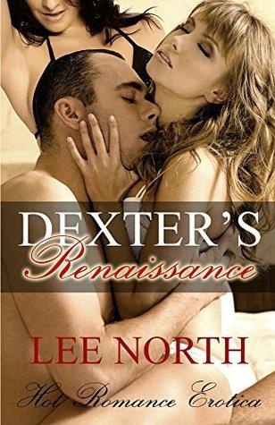 Dexters Renaissance: Hot Romance Erotica  by  Lee North