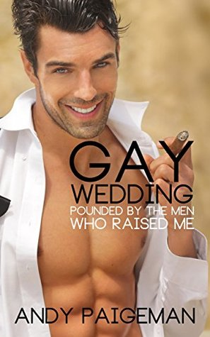 Gay Wedding: Pounded By The Men Who Raised Me  by  Andy Paigeman