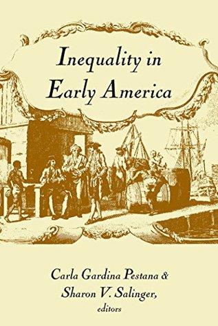 Inequality in Early America Carla Gardina Pestana