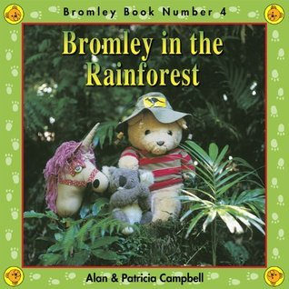 Bromley in the Rainforest (The Adventures of Bromley Bear Series Book 4) Alan  Campbell