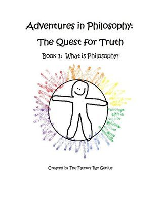 Adventures in Philosophy: The Quest for Truth: Book One: What is Philosophy? Kimberly Lacy