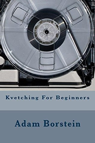 Kvetching For Beginners  by  Adam Borstein