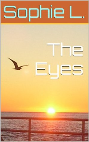 The Eyes  by  Sophie L.
