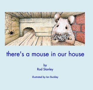 theres a mouse in our house  by  Rod Stanley illustrated by Ian Buckley