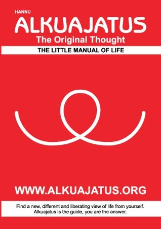 Alkuajatus - The Original Thought: The Little Manual of Life  by  Hannu