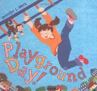 Playground Day!  by  Jennifer J. Merz