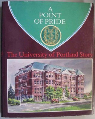 A Point of Pride: The University of Portland Story  by  James Thayne Covert