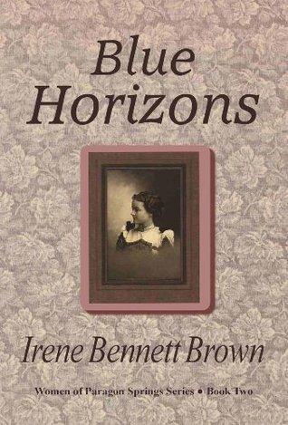 Blue Horizons (Women of Paragon Springs Book 2)  by  Irene Bennett Brown