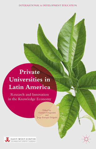 Private Universities in Latin America: Research and Innovation in the Knowledge Economy Gustavo Gregorutti
