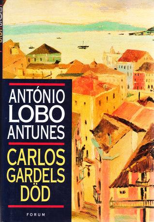 Carlos Gardels Död  by  António Lobo Antunes