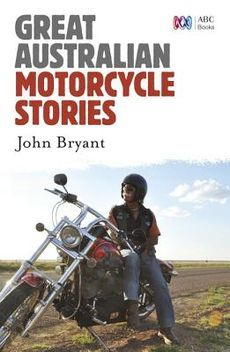 Great Australian Motorcycle Stories John Bryant