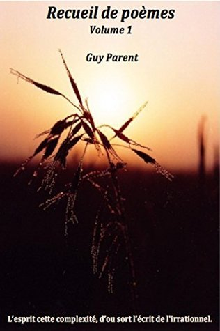 Recueil de poèmes Volume 1 Guy Parent