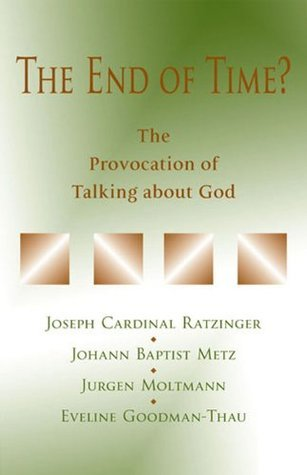 End of Time?, The: The Provocation of Talking about God Johann Baptist Metz, Jürgen Moltmann, and Eveline Goodman-Thau in Ahaus. Edited by Tiemo Rainer Pete