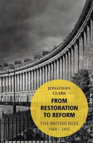 From Restoration to Reform: The British Isles 1660-1832  by  J.C.D. Clark