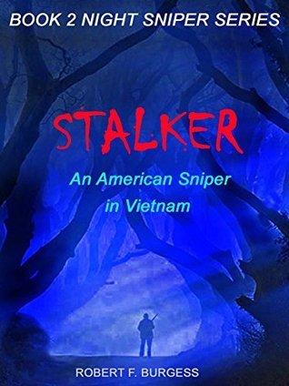 STALKER: An American Sniper in Vietnam (NIGHT SNIPER SERIES Book 2)  by  Robert F. Burgess