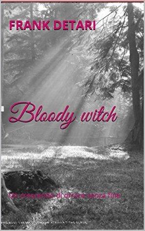 Bloody witch: Un crescendo di orrore senza fine  by  Frank Detari