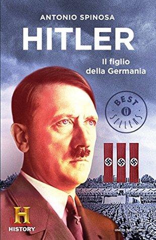Hitler: Il figlio della Germania  by  Antonio Spinosa