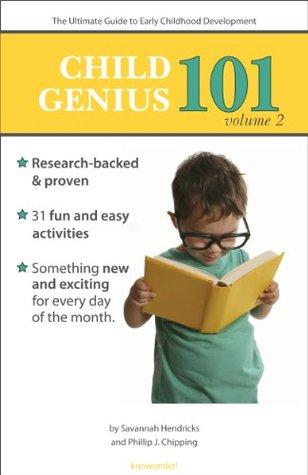 Child Genius 101 - Volume 2: The Ultimate Guide to Early Childhood Development  by  Savannah Hendricks