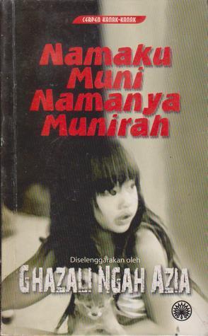 Cerpen Kanak-kanak: Namaku Muni Namanya Munirah  by  Ghazali Ngah Azia