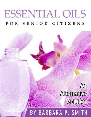 Essentials for Senior Citizens: An Alternative Solution Barbara Smith