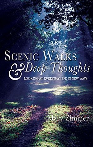Scenic Walks and Deep Thoughts: Looking at Everyday Life in New Ways  by  Mary Zimmer