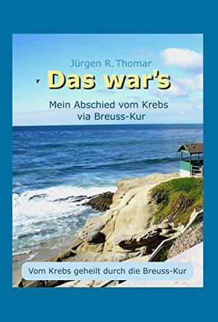Das war´s: Mein Abschied vom Krebs via Breuss-Kur  by  Jürgen H.R. Thomar