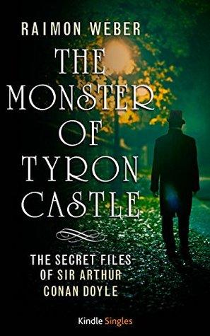 The Monster of Tyron Castle (Kindle Single) (The Secret Files of Sir Arthur Conan Doyle Book 1)  by  Raimon Weber
