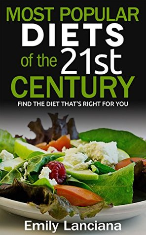 Most Popular Diets Of The 21st Century: Find The Diet Thats Right For You  by  Emily Lanciana