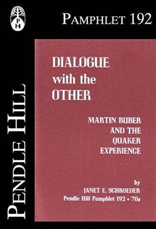 Dialogue with the Other: Martin Buber and the Quaker Experience (Pendle Hill Pamphlets Book 192) Janet E. Schroeder
