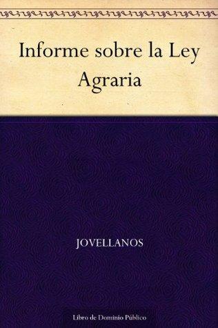Informe sobre la Ley Agraria  by  Jovellanos
