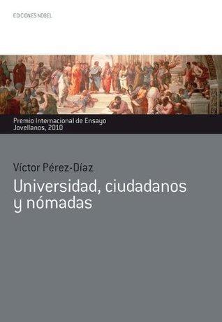 Universidad, ciudadanos y nómadas (Premio Internacional de Ensayo Jovellanos nº 35) Víctor Pérez-Díaz