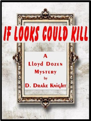 IF LOOKS COULD KILL (Lloyd Dozen Mysteries Book 1) D. Drake Knight