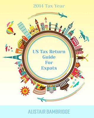 Us Tax Return Guide for Expats - 2014 Tax Year Alistair Bambridge