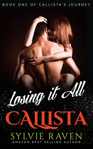 Erotic Romance: Callista: Losing it All - Book 1 of Callistas Journey  by  Sylvie Raven