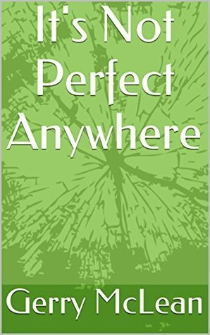 Its Not Perfect Anywhere  by  Gerry McLean