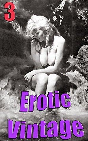 Erotic Vintage 3: Vintage pictures of naked ladies...  by  Nuart
