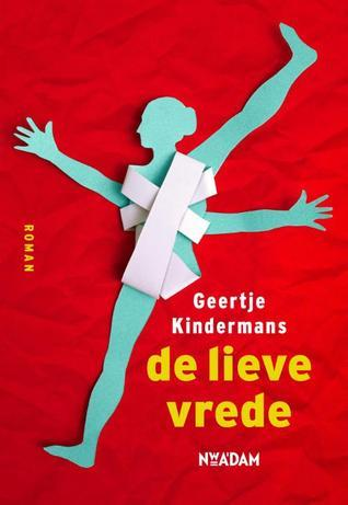 De lieve vrede  by  Geertje Kindermans
