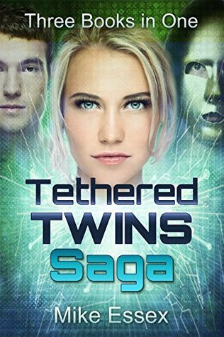Tethered Twins Saga: Complete Trilogy Mike Essex