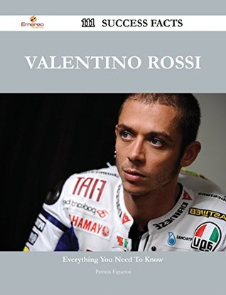Valentino Rossi 111 Success Facts - Everything you need to know about Valentino Rossi Patricia Figueroa