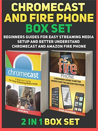 Chromecast and Fire Phone Box Set: A Beginners Guides For Easy Streaming Media Setup and Better Understand Chromecast and Amazon Fire Phone (Chromecast, Fire phone, Fire phone books)  by  Kevin Ortiz