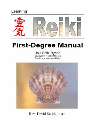Learning Reiki First-Degree Manual  by  Rev. David Smith CMT